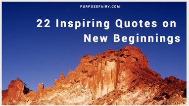 22 Inspiring Quotes on New Beginnings — Purpose Fairy