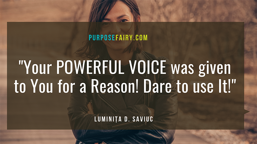 Your Powerful Voice Was given to You for a Reason! Dare to Use It!
