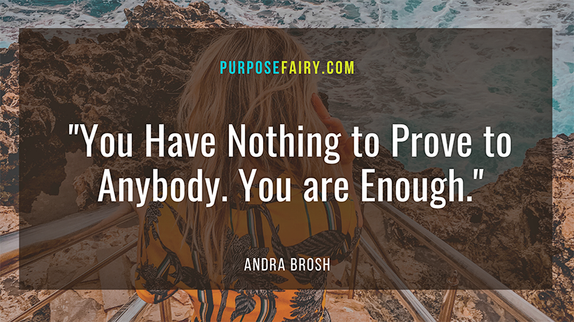 5 Powerful Reasons You Have Nothing to Prove to Anybody