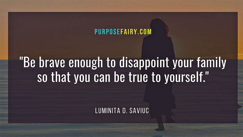 On Having the Courage to Disappoint Your Family to Be True to Yourself